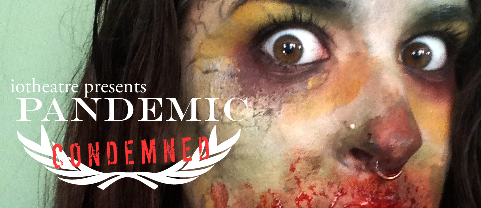 iotheatre presents Pandemic: Condemned